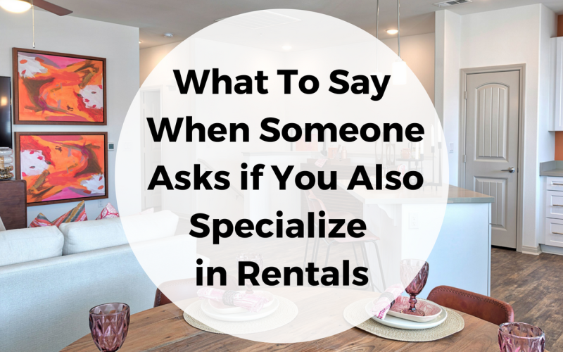 What To Say When Someone Asks if You Also Specialize in Rentals